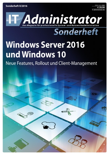 IT-Administrator Sonderheft II/2016 Windows Server 2016 und Windows 10
