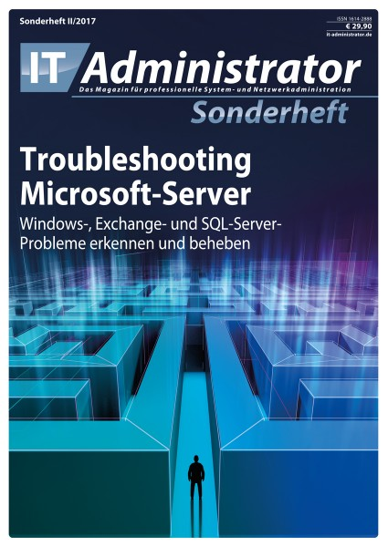 IT-Administrator Sonderheft II/2017 Troubleshooting Microsoft-Server