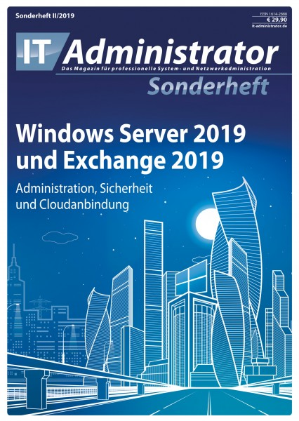 IT-Administrator Sonderheft II/2019 Windows Server 2019 und Exchange 2019